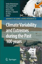 Climate Variability and Extremes during the Past 100 years  Stefan Broennimann, Jürg Luterbacher, Tracy Ewen, Henry F. Diaz, Richard S. Stolarski, Urs Neu (Eds.)